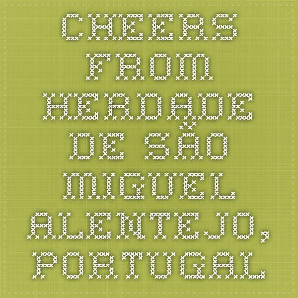 Cheers from Herdade de São Miguel - Alentejo, Portugal
