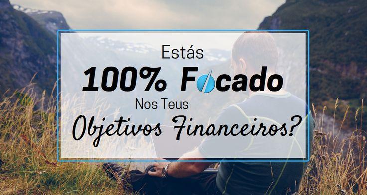 Estás 100% Focado nos Teus Objetivos Financeiros