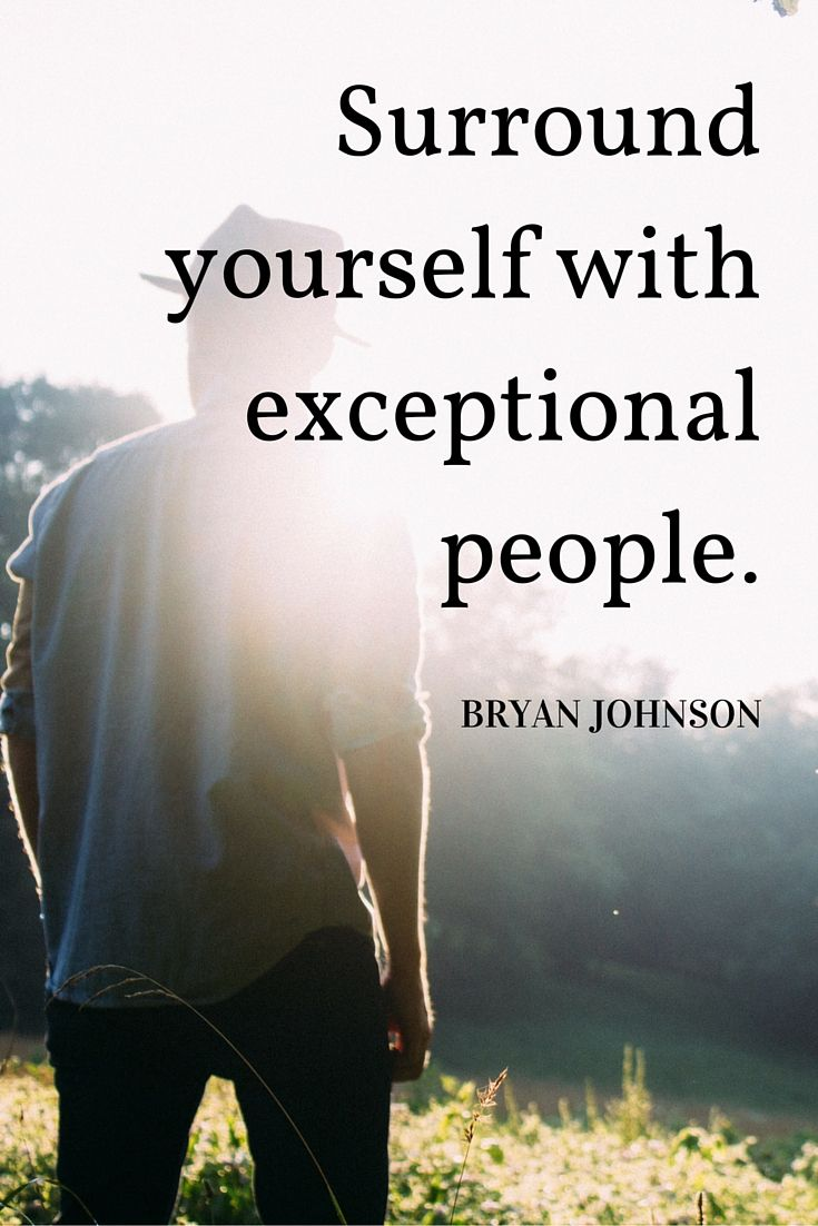"""""""Surround yourself with exceptional people."""" - Bryan Johnson on The School of Greatness podcast"""