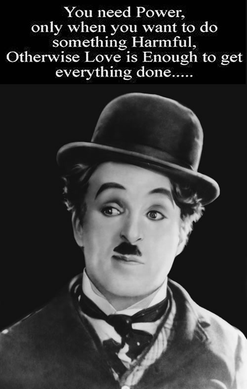 Power - Love / Many interesting quotes from one of our Charlies. (Charlie Chaplin)