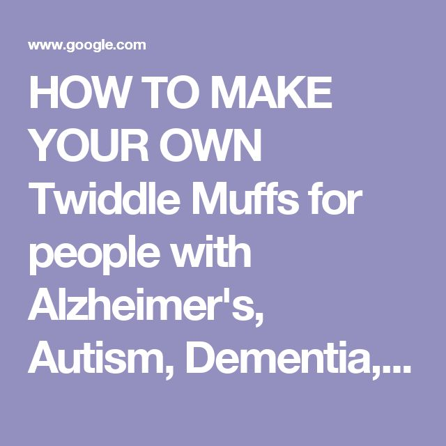 HOW TO MAKE YOUR OWN Twiddle Muffs for people with Alzheimer's, Autism, Dementia, etc. - To join in on the fun, inspiration, free patterns and gre…   Pinteres…