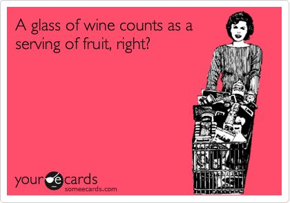 A glass of wine counts as a serving of fruit, right?  right?