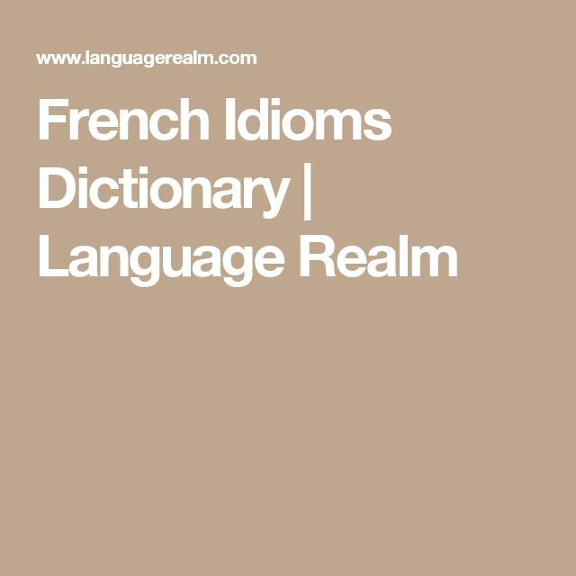 Nice French Idioms Dictionary | Language Realm...   French Check more at http://ukreuromedia.com/en/pin/17361/