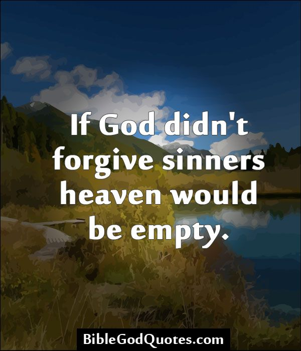 empty soul Quotes   ... Forgive Sinners Heaven Would Be Empty Bible And God Quotes wallpaper