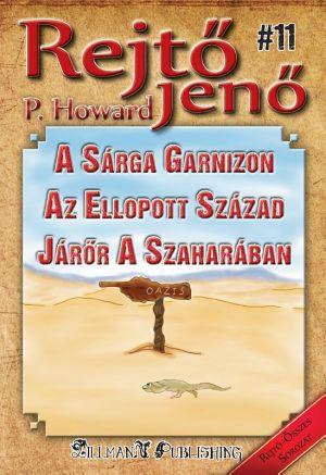 A Sárga Garnizon / Az Ellopott Század / Járőr A Szaharában - Rejtő Jenő P. Howard