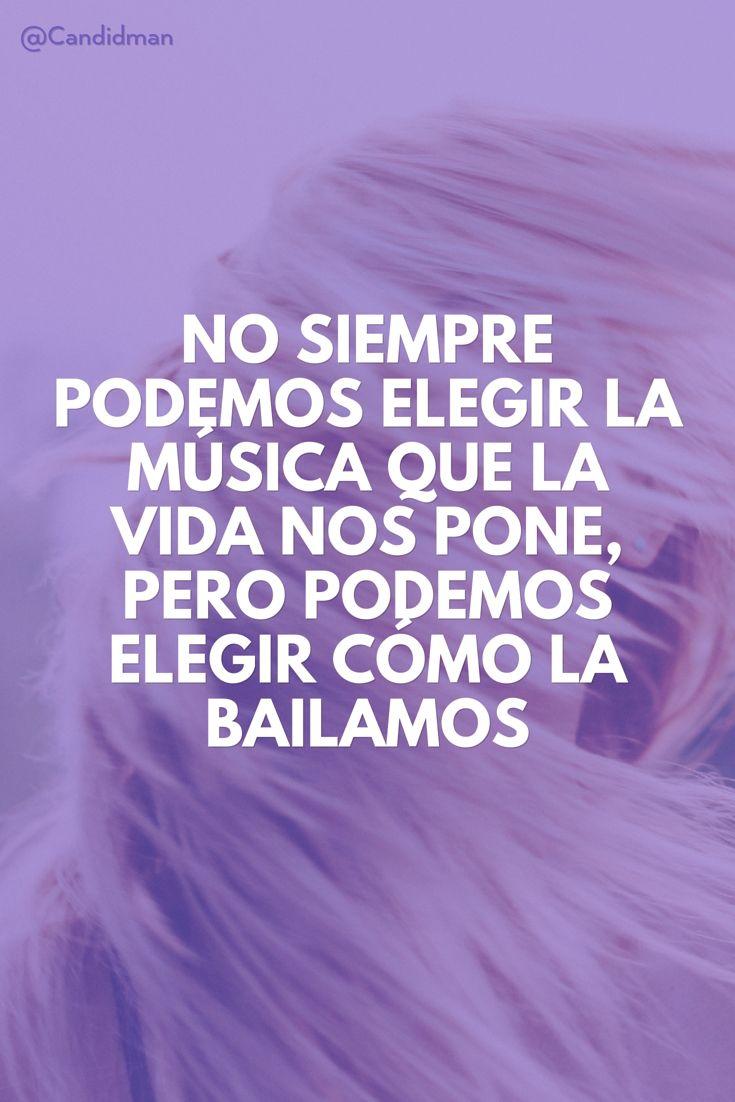 No siempre podemos elegir la música que la vida nos pone pero podemos elegir cómo la bailamos.  @Candidman     #Frases Candidman Música Motivación Vida @candidman