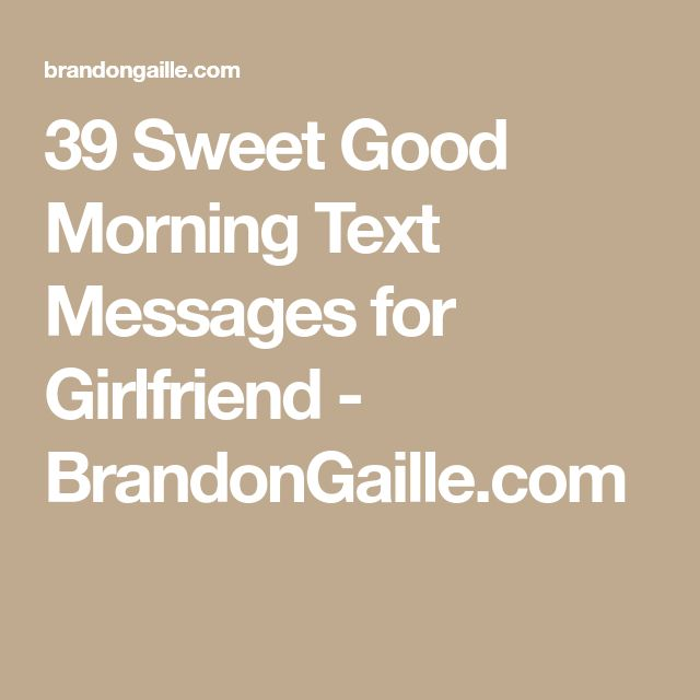 39 Sweet Good Morning Text Messages for Girlfriend - BrandonGaille.com