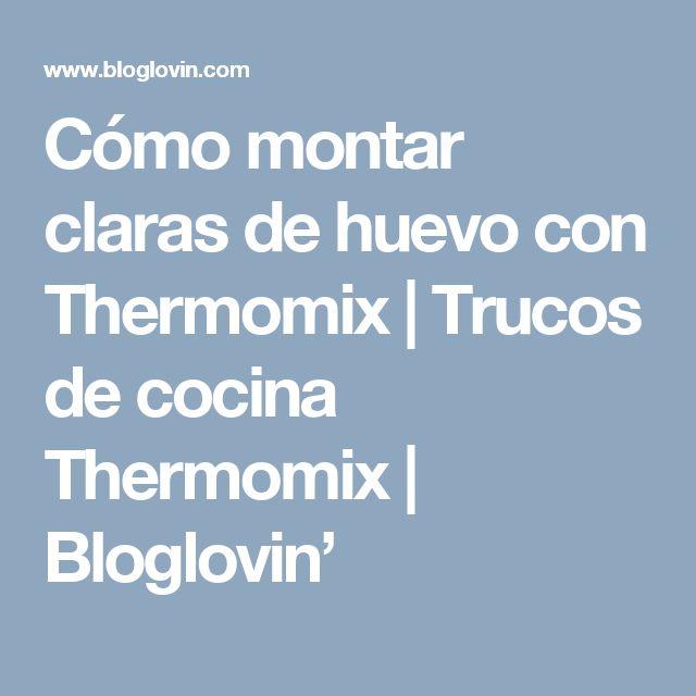 Cómo montar claras de huevo con Thermomix | Trucos de cocina Thermomix | Bloglovin'