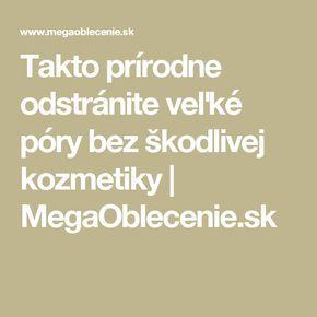Takto prírodne odstránite veľké póry bez šk odlivej kozmetiky   MegaOblecenie.sk