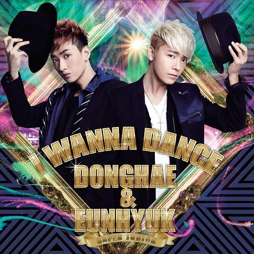 DONGHAE & EUNHYUK (Super Junior) - I Wanna Dance Release Date: 2013.06.19 Genre: J-Pop Language: Japanese