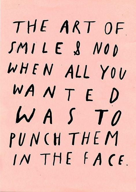Kill them with kindness.