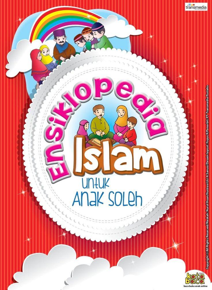 Baca Online Buku Ensiklopedia Islam untuk Anak Soleh belajar mengenal tata cara ibadah, doa, surat-surat pendek, mengenal sifat Allah, kisah nabi dan rasul.