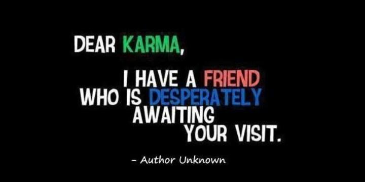 Yes yes I do!!! 2 of them infact...: Karma Quotes, Dear Karma, Instant Karma