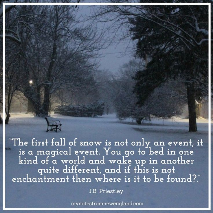 There is something so magic about the snow.  J.B. Priestley puts it in words better than I ever could.