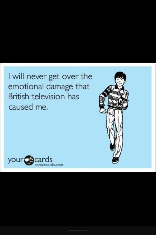 Seriously- between Downton, Sherlock and Call the Midwife I'm an emotional wreck!