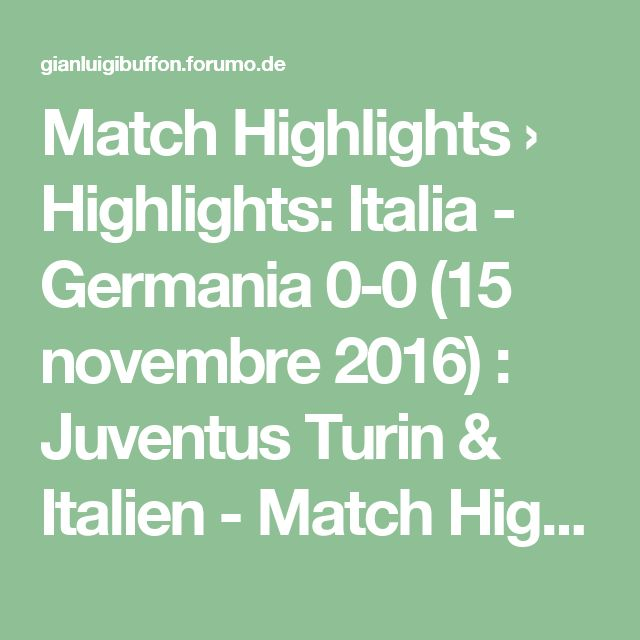 Match Highlights › Highlights: Italia - Germania 0-0 (15 novembre 2016) : Juventus Turin & Italien - Match Highlights#p78491