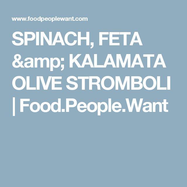 SPINACH, FETA & KALAMATA OLIVE STROMBOLI | Food.People.Want