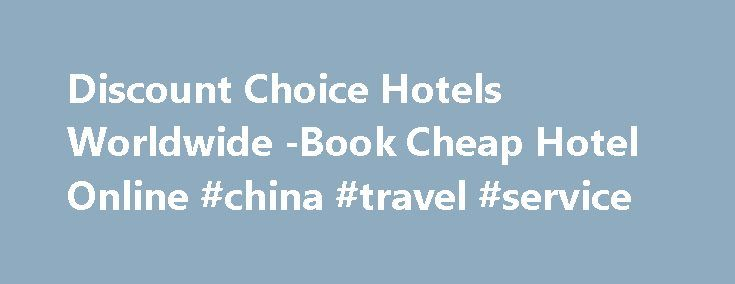 Discount Choice Hotels Worldwide -Book Cheap Hotel Online #china #travel #service http://travel.remmont.com/discount-choice-hotels-worldwide-book-cheap-hotel-online-china-travel-service/  #book cheap hotels # Discount Choice Hotels Worldwide BOOK CHEAP HOTELS ONLINE!! ReservationBooth.com the Premiere Method of Online Hotel Booking Sites!! Looking for the best last minute hotel deals can be an arduous task. A lot of hotel search engines offer cheap hotel booking. They promise exciting deals…