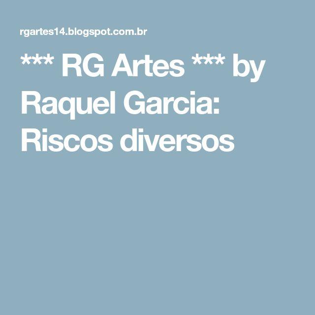 *** RG Artes *** by Raquel Garcia: Riscos diversos