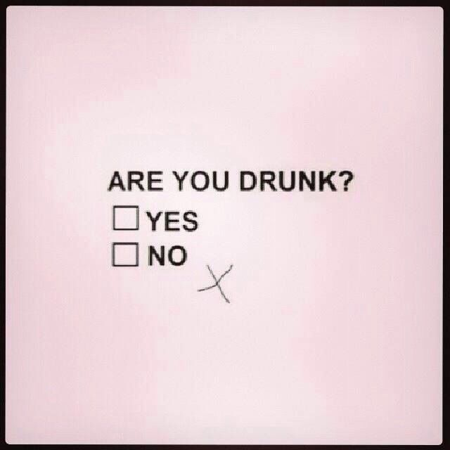 Are you drunk?                                      SO FUNNY!!!!!