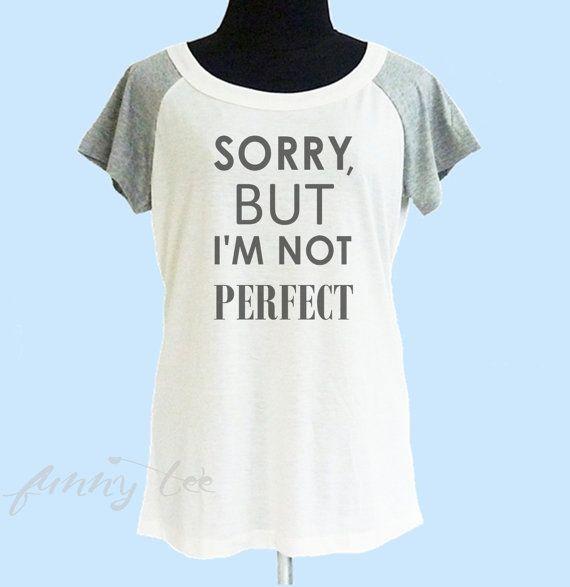 Lo sentimos, pero no soy perfecta camisa de camisa de blanco camiseta S M L ** camiseta cita ** las mujeres camiseta ** camiseta raglán corto
