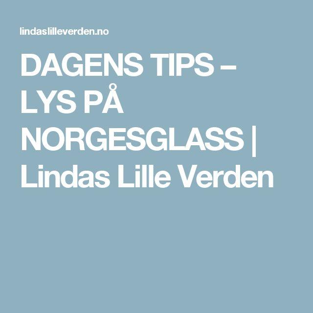 DAGENS TIPS – LYS PÅ NORGESGLASS  |   Lindas Lille Verden