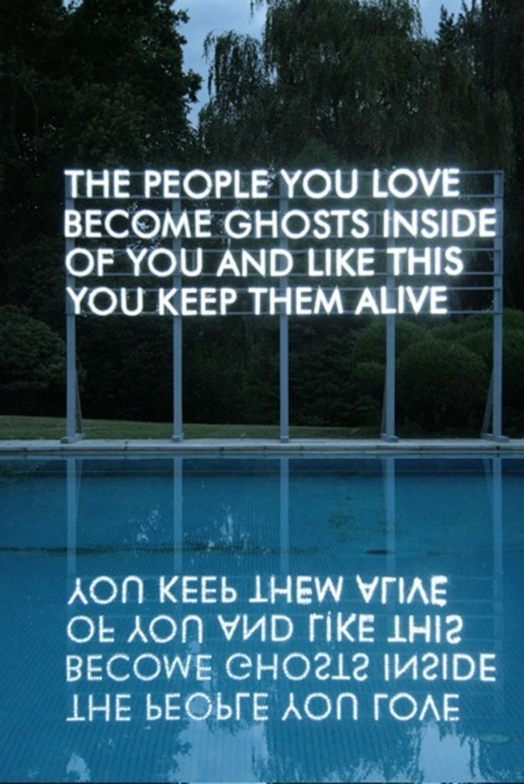 the people you love become ghosts inside you and like this you keep them alive | robert montgomery