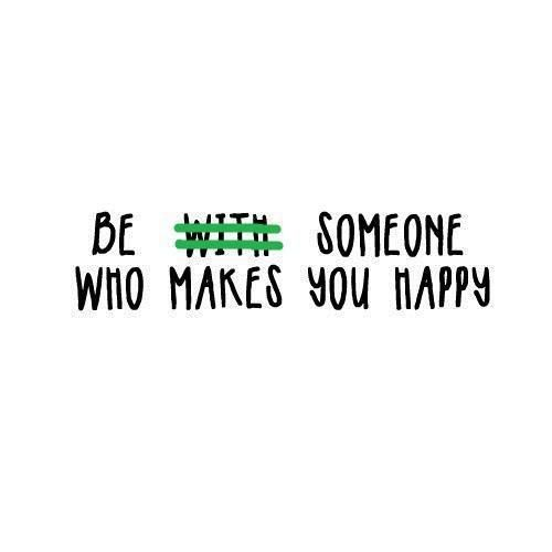 Words of Wisdom: Be someone who makes you happy. Love this saying!