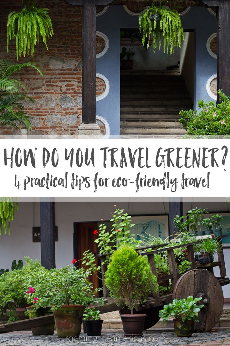 How can you travel greener? 4 practical tips for traveling responsibly by protecting the environment. Part 3 of a 3-part series on responsible and sustainable travel. @roamtheamericas