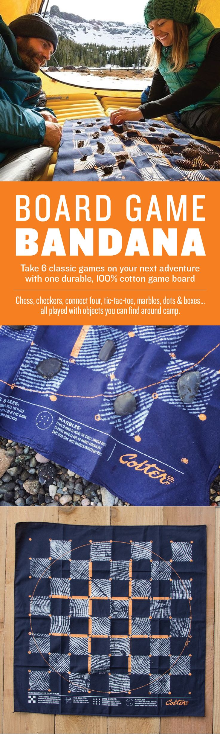 Colter Co. Cabin Fever Bandana. Take 6 classic games with you on your next adventure in the form of a durable, 100% cotton bandana. Chess, checkers, tic-tac-toe, marbles, dots & boxes... all played with objects you can find around camp. Perfect for scouts, day packs and survival kits.  http://www.coltercousa.com/shop/cabinfever