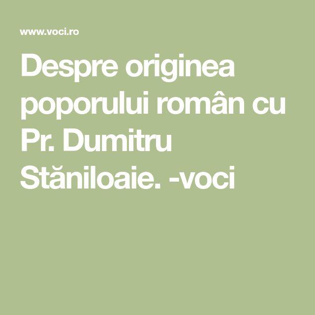 Despre originea poporului român cu Pr. Dumitru Stăniloaie. -voci