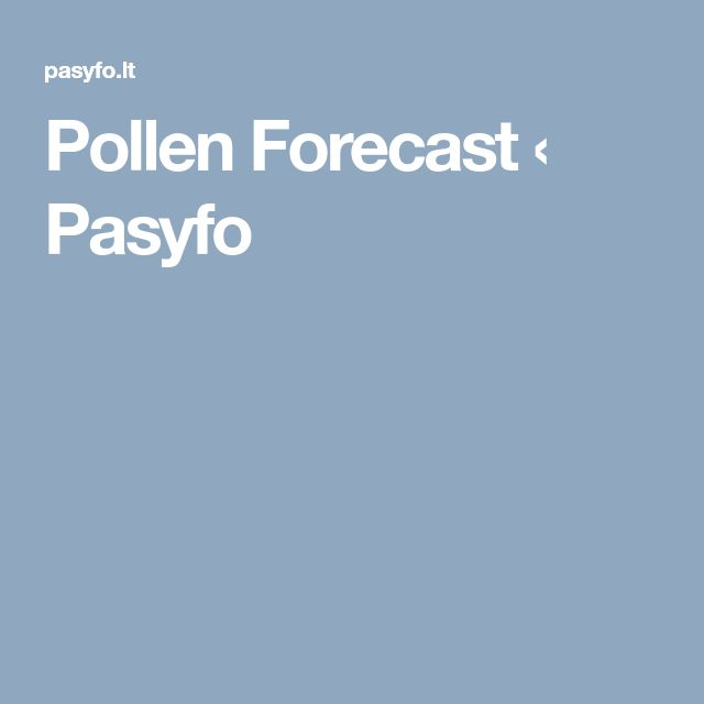 Pollen Forecast ‹ Pasyfo We are an international team of scientists and specialists from Šiauliai University, the University of Latvia, the Medical University of Vienna and the Finnish Meteorological Institute, working in the field of aerobiology.