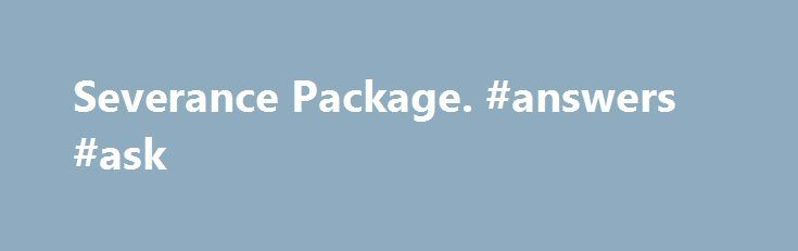 Severance Package. #answers #ask http://ask.nef2.com/2017/04/30/severance-package-answers-ask/  #ask a lawyer.com # Severance Package Answered on Jun 1st, 2014 at 11:30 PM. You can absolutely negotiate for more in the severance package. If they were wrong to terminate you, that would entitle you to collect unemployment compensation, which they would probably like to avoid and they obviously would like to prevent you from competing with them, which they cannot do without your signature on…