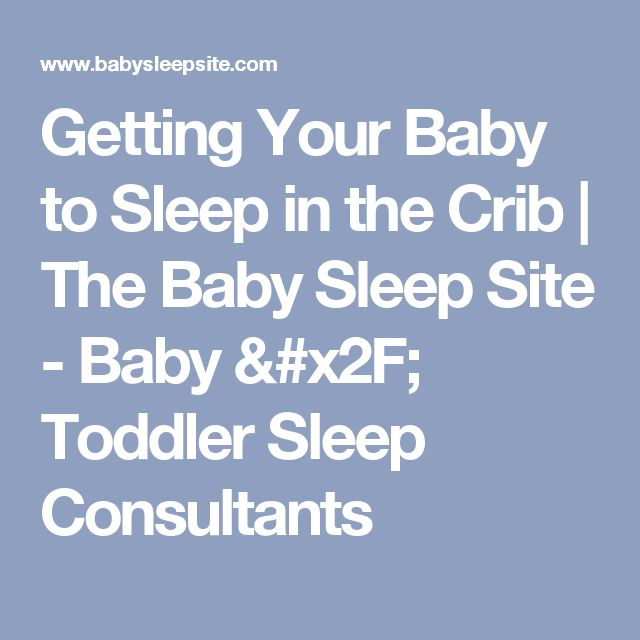 Getting Your Baby to Sleep in the Crib | The Baby Sleep Site - Baby / Toddler Sleep Consultants