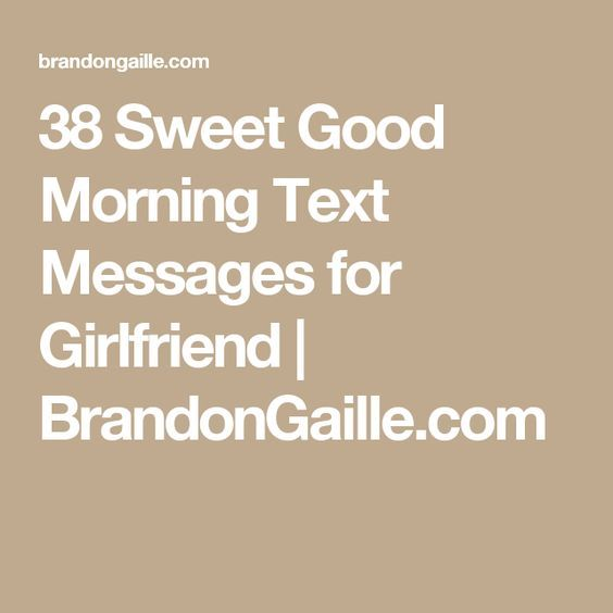 38 Sweet Good Morning Text Messages for Girlfriend | BrandonGaille.com