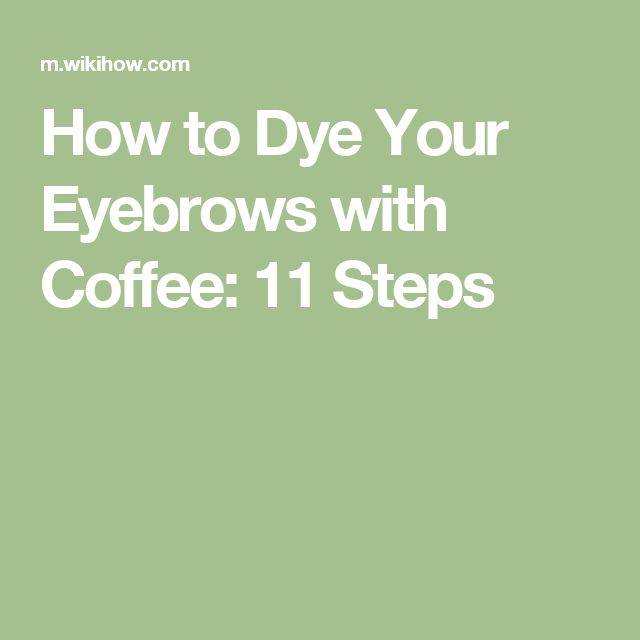 How to Dye Your Eyebrows with Coffee: 11 Steps