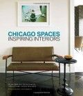 Chicago Spaces: Inspiring Interiors from the Editors of Chicago Home   Garden Magazine