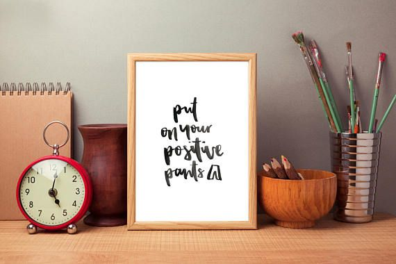 Put on your positive pants// PRINTABLE DIGITAL DOWNLOAD //