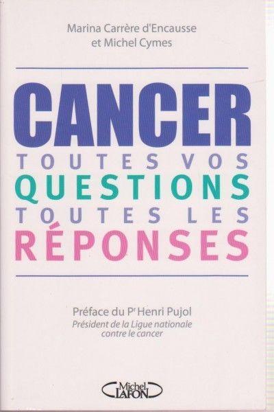 Cancer : Toutes vos questions, toutes les réponses - Marina Carrère d Encausse