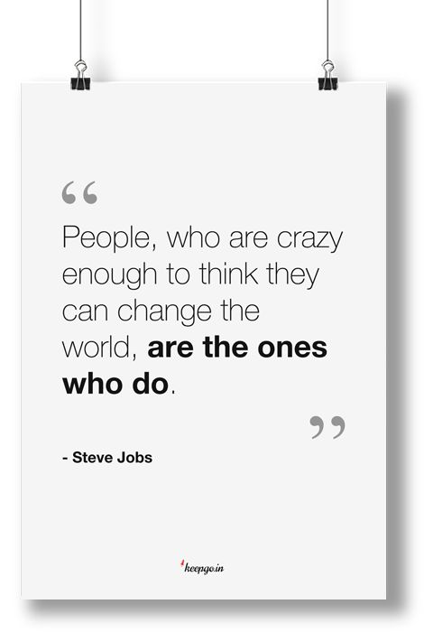Motivation quote: People, who are crazy enough to think they can change the world, are the ones who do. Steve Jobs www.keepgo.in #motivation #quote #motivationquote #stevejobs #crazy #changetheworld #poster #keepgoin