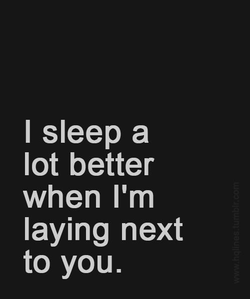 So true. I would rather sacrifice a little and me work also and have you next to me every night then be greedy and have you gone most of the time. I love that I can lay in your arms every night.