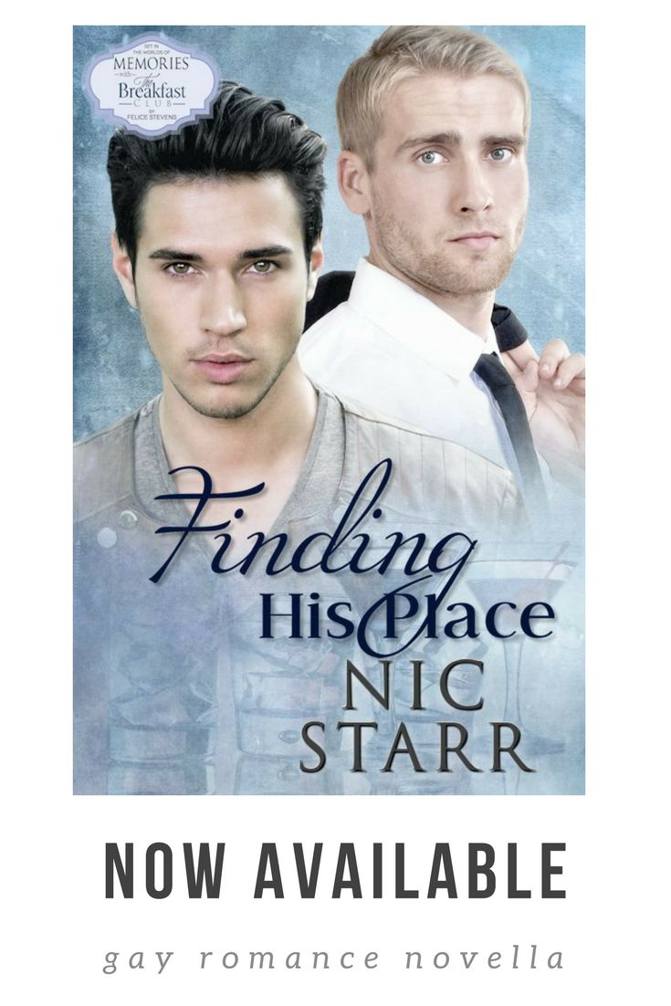 Finding His Place by Nic Starr is part of Felice Stevens' Memories with The Breakfast Club Kindle World. gay romance   m/m romance   romance novel