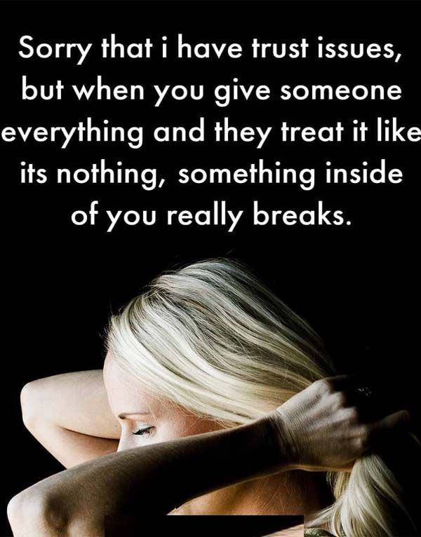Sorry That I Have Trust Issues But When You Give Someone Love And Trust Quotes Broken Trust Quotes Trust Issues Quotes