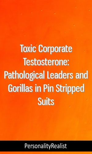 Toxic Corporate Testosterone: Pathological Leaders and Gorillas in
