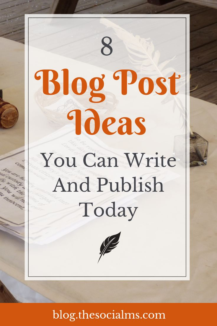 8 Blog Post Ideas You Can Write And Publish Today