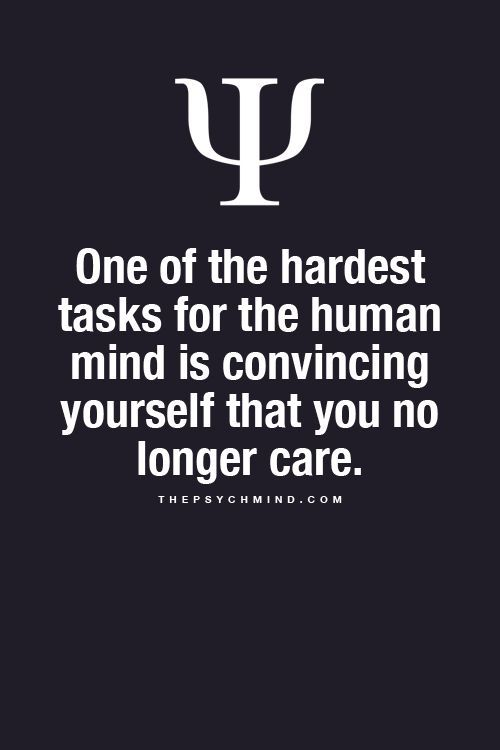 One of the hardest tasks for the human mind is convincing yourself that you no longer care. #psychologyfact: