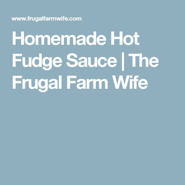 Homemade Hot Fudge Sauce | The Frugal Farm Wife