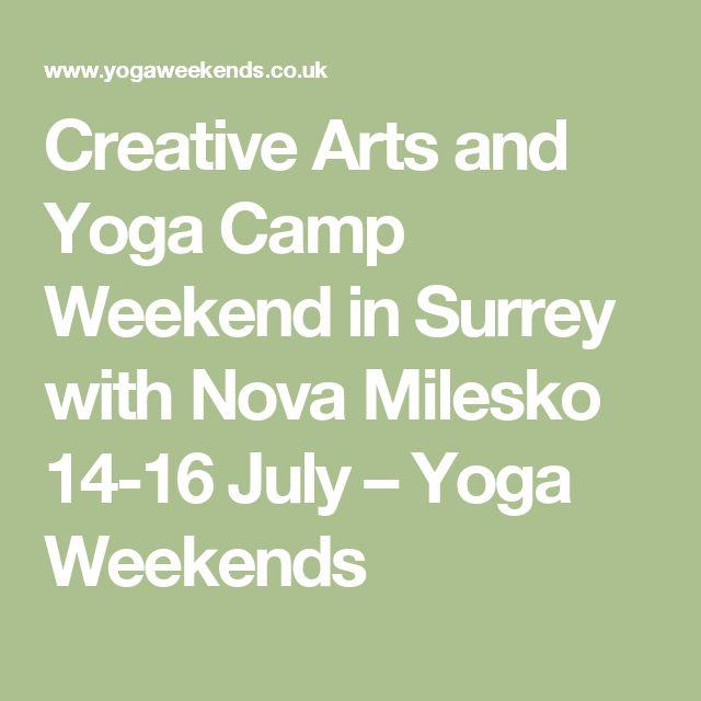 Creative Arts and Yoga Camp Weekend in Surrey with Nova Milesko 14-16 July – Yoga Weekends