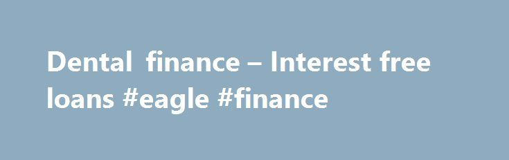 Dental finance – Interest free loans #eagle #finance http://finance.remmont.com/dental-finance-interest-free-loans-eagle-finance/  #dental finance # Dental Finance & Interest free loans options The Repayments Repayments start one month after the agreement has been accepted. The application is completed online in privacy, a decision given within seconds and the agreement signed online using e-signature, all in just a few minutes. Dental Treatment Finance from £500 to £25,000. Terms […]
