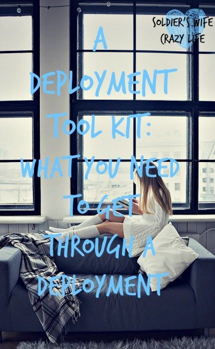 A Deployment Tool Kit: What You Need To Get Through A Deployment - Soldier's Wife, Crazy Life